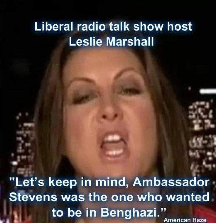 "This is disgusting. I don't care the context this quote may have been in, this is an unacceptable thing to say. ""Let's keep in mind, Ambassador Stevens  was the one who wanted to be in Benghazi."" ~ Lib Leslie Marshall"