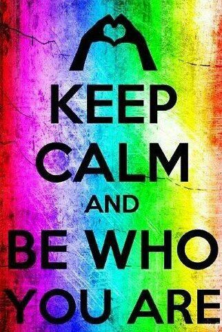 Keep Calm and Be Who You Are - #Be #You #Beautiful