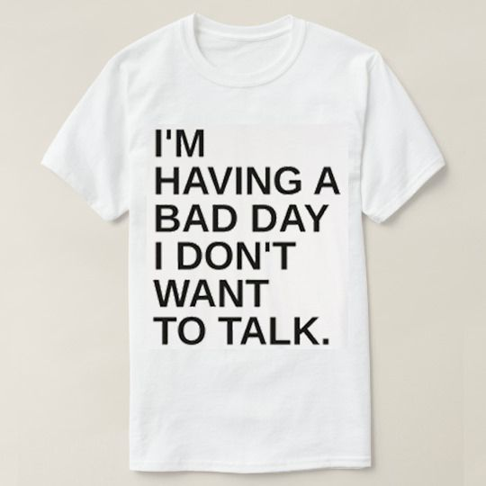 I am Having A Bad Day Don't Want To Talk Custom Shirts //Price: $15.50 & FREE Shipping //     #funnytshirts