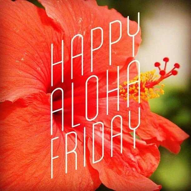 Happy Aloha Friday Everyone OMG IT'S FRIDAY NO TENNISSO FREAKING HAPPYYY