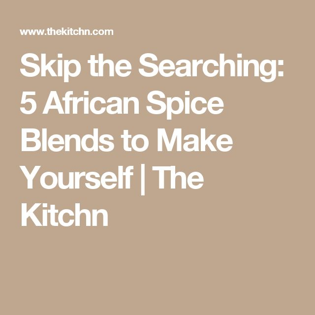 Skip the Searching: 5 African Spice Blends to Make Yourself | The Kitchn