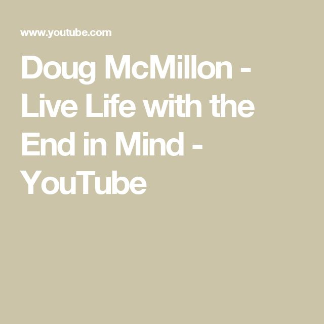 Doug McMillon - Live Life with the End in Mind - YouTube