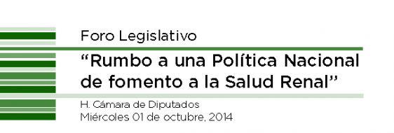 "Foro Legislativo ""Rumbo a una Política Nacional de fomento a la Salud Renal"" - http://plenilunia.com/eventos/2014/10/foro-legislativo-rumbo-a-una-politica-nacional-de-fomento-a-la-salud-renal/"