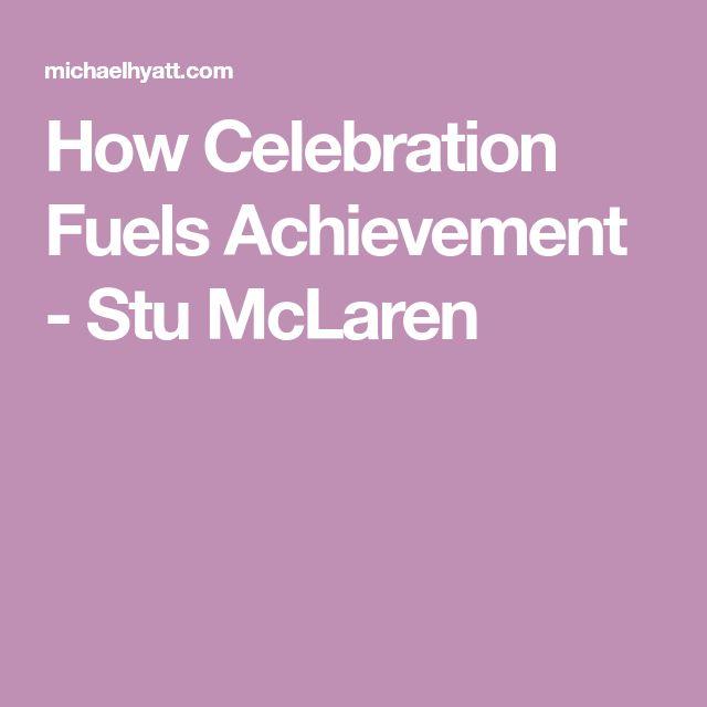 How Celebration Fuels Achievement - Stu McLaren