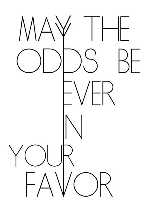 may the odds be ever in your favor. hunger games. quote. print. 8x10. black. white. katniss. - $7