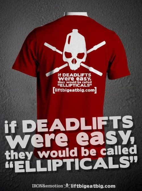 If deadlifts were easy, they'd be called ellipticals.