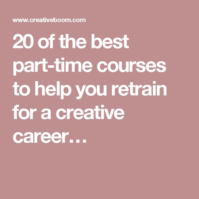 20 of the best part-time courses to help you retrain for a creative career…