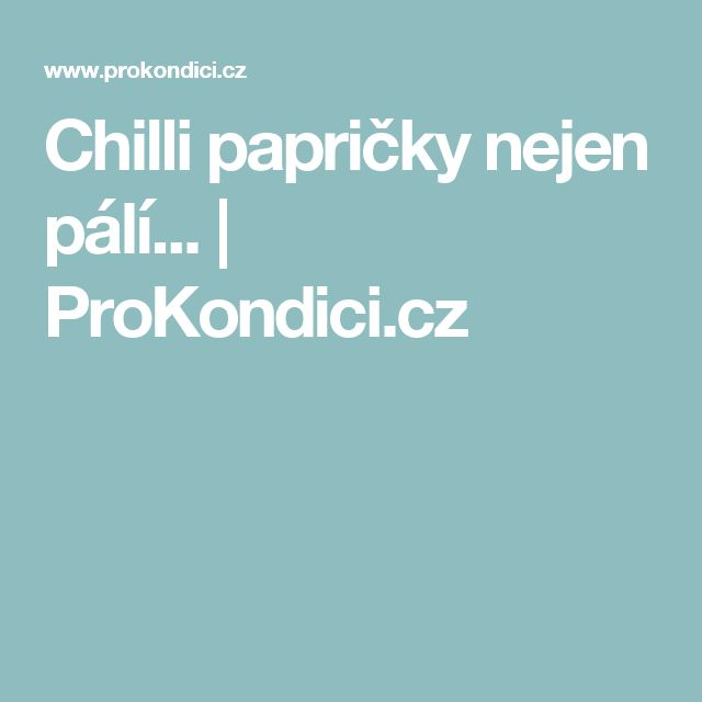 Chilli papričky nejen pálí... | ProKondici.cz