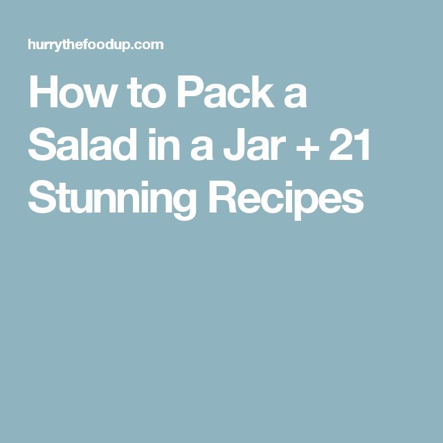 How to Pack a Salad in a Jar + 21 Stunning Recipes