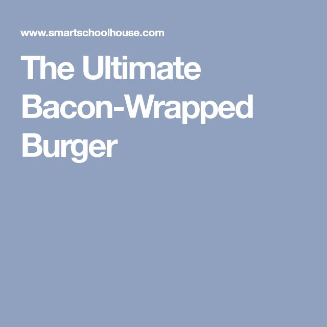 The Ultimate Bacon-Wrapped Burger