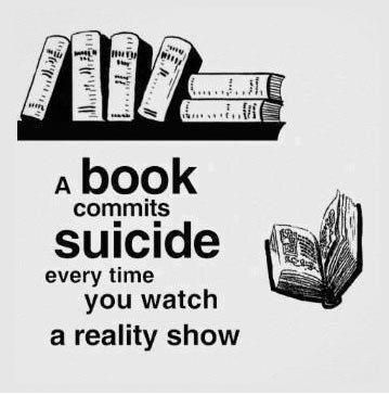 A book commits suicide every time you watch a reality show