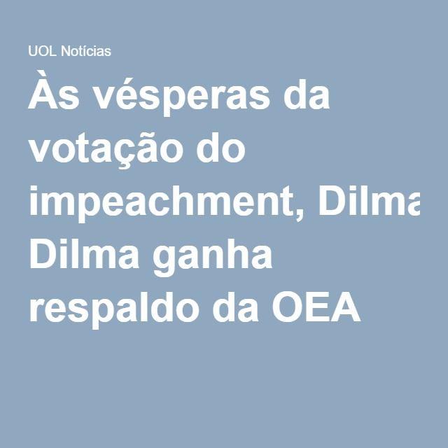 Às vésperas da votação do impeachment, Dilma ganha respaldo da OEA