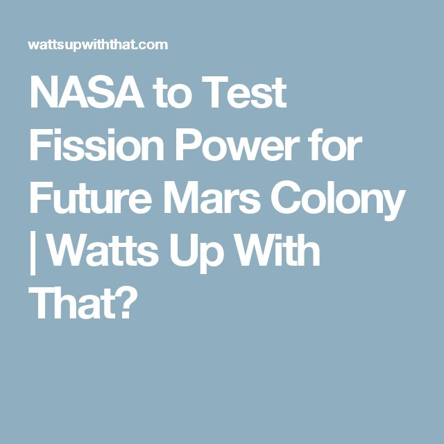 NASA to Test Fission Power for Future Mars Colony | Watts Up With That?