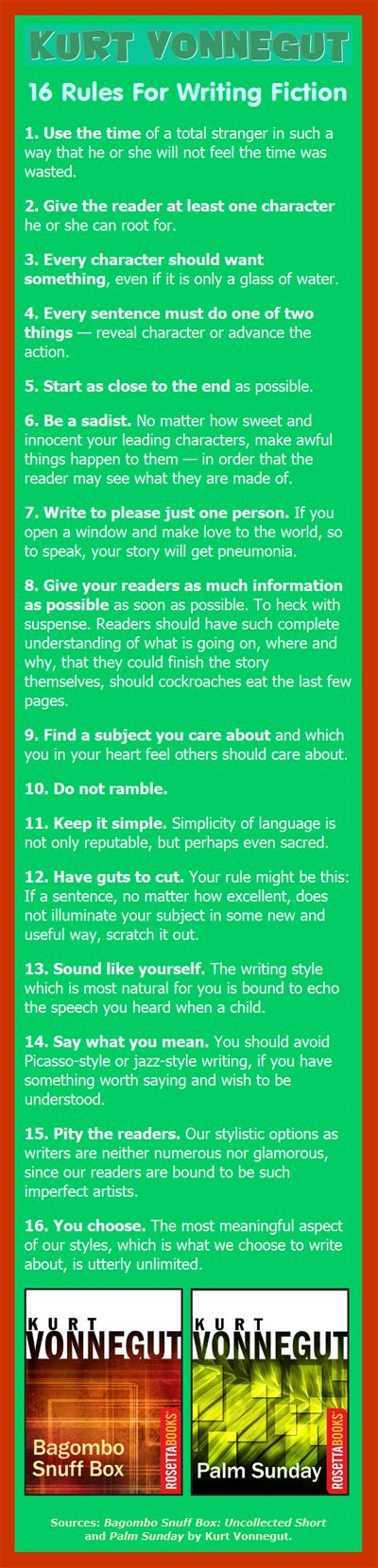1. Use the time of a total stranger in such a way that he or she will not feel the time was wasted. 2. Give the reader at least one character he or she can root for. 3. Every character should want ...