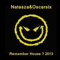 Natasza&Oscarsix - Remember House ? Mix 2013