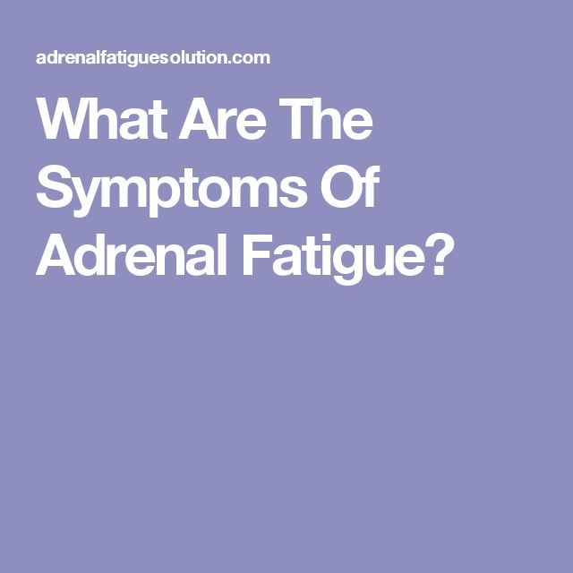 What Are The Symptoms Of Adrenal Fatigue?