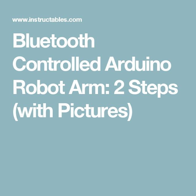 Bluetooth Controlled Arduino Robot Arm: 2 Steps (with Pictures)