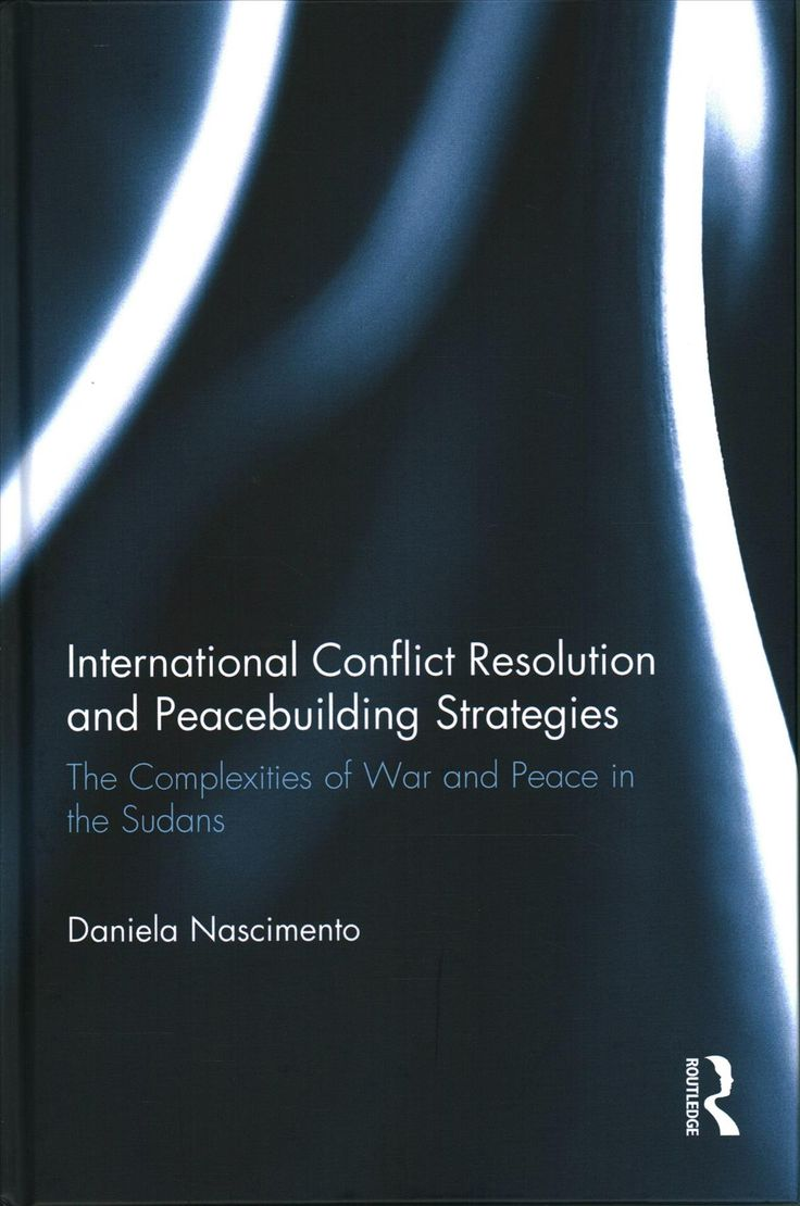 International Conflict Resolution and Peacebuilding Strategies: The Complexities of War and Peace in the Sudans