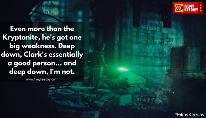 But I know how he thinks. Even more than the Kryptonite, he's got one big weakness. Deep down, Clark's essentially a good person... and deep down, I'm not.  Batman and Superman Memes Dialogues Quotes  Meme, Dialogues and Quotes