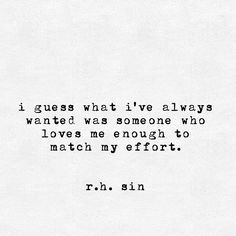 I guess what I've always wanted was someone who loves me enough to match my effort.