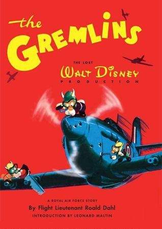 The Gremlins: The Lost Walt Disney Production, A Royal Air Force Story by Flight Lieutenant Roald Dahl
