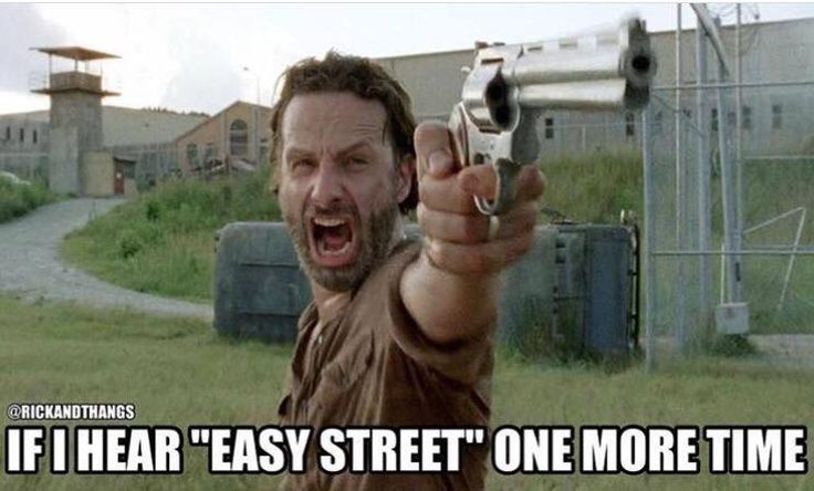 "If I hear""Easy Street"" just one more time!!!"