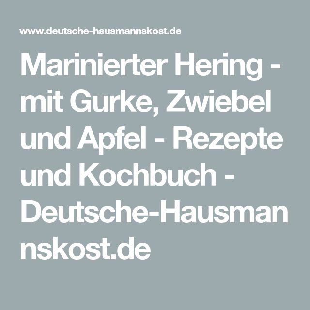 Marinierter Hering - mit Gurke, Zwiebel und Apfel - Rezepte und Kochbuch - Deutsche-Hausmannskost.de