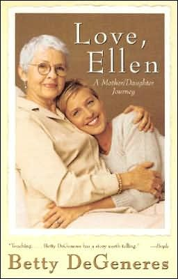 Love, Ellen: A Mother/Daughter Journey by Betty DeGeneres ...