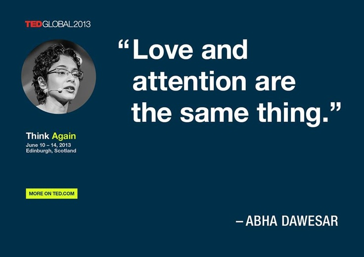 Love and attention are the same thing  Abha Dawesar