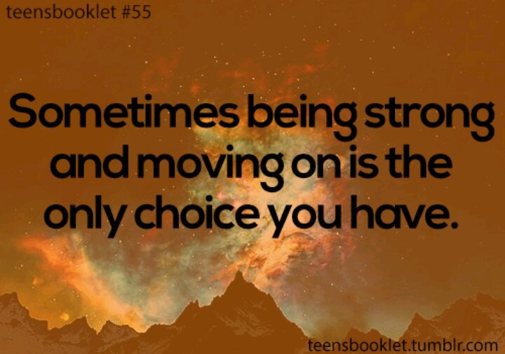 Be strong and move on...