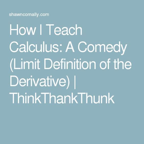 How I Teach Calculus: A Comedy (Limit Definition of the Derivative)…