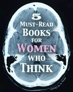 5 Must-Read Books for Women Who Think | Loving Life at Home on WordPress.com.