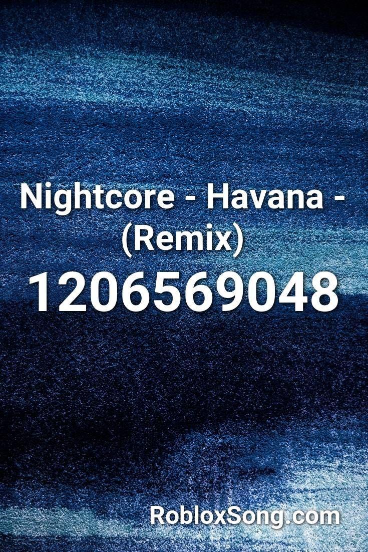 Nightcore Havana Remix Roblox Id Roblox Music Codes In