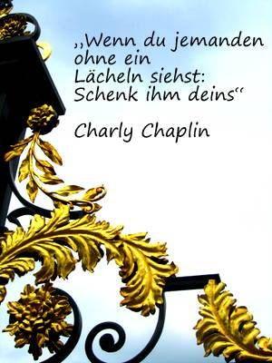 Wenn du jemanden ohne Lächekn siehst: Schenk ihm deins. -Charly Chaplin Waere schoen wenn jeder....