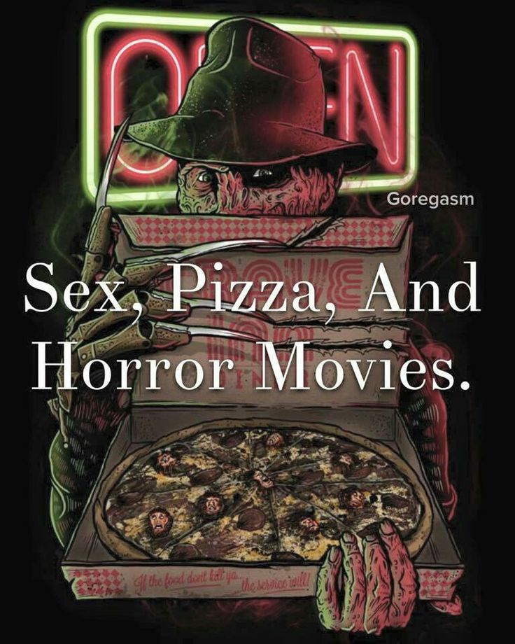 Sex, Pizza, and Horror Movies.