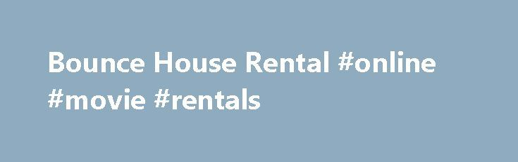 Bounce House Rental #online #movie #rentals http://rentals.remmont.com/bounce-house-rental-online-movie-rentals/  #bounce house rentals # Bounce House Rentals Inflate-A-Party is located in Apex, North Carolina and serves Raleigh, Durham, Chapel Hill, Wake Forest, Cary, Morrisville, Knightdale, Wendell, Zebulon, Pittsboro, Siler City, Hillsborough, Sanford and the surrounding areas. In Raleigh, NC they are known by many names: bounce house. inflatable jump house, moonwalks, inflatable…