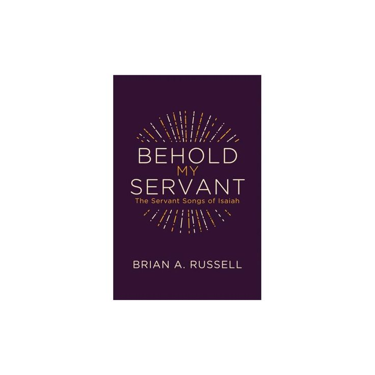 Behold My Servant : The Servant Songs of Isaiah (Paperback) (Brian A. Russell)
