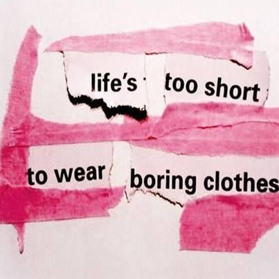 #fashion #quotes: Life Too Shorts, Clothes, Summer Style, Bored Clothing, Truths, Fashion Quotes, Wear Bored, Lifes Too Short, True Stories