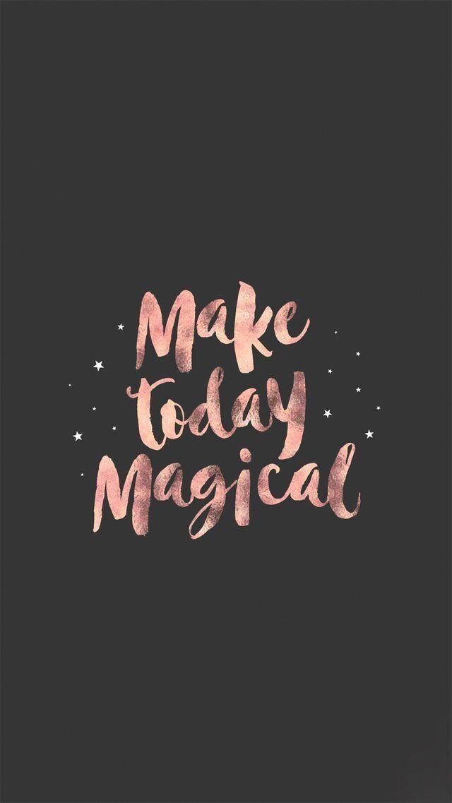 Make Today Magical Iphonewallpapertumblr Inspirational Quotes Wallpapers Wallpaper Quotes Motivational Quotes Wallpaper