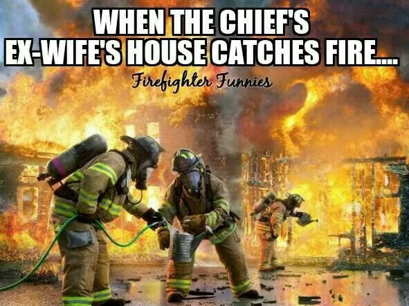 I shouldn't find this funny because my Mom is the fire chief's (my dad) exwife but it gave me a good laugh anyway