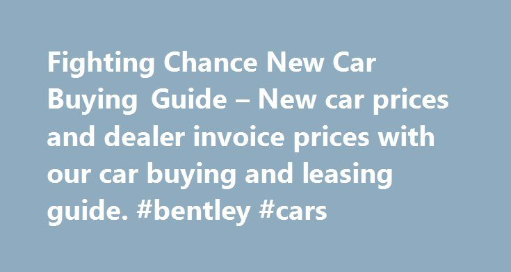 Fighting Chance New Car Buying Guide – New car prices and dealer invoice prices with our car buying and leasing guide. #bentley #cars http://car.remmont.com/fighting-chance-new-car-buying-guide-new-car-prices-and-dealer-invoice-prices-with-our-car-buying-and-leasing-guide-bentley-cars/ #car value guides # New Car Retail & Dealer Invoice Pricing Data Available The list of models for which we have dealer invoice pricing is shown below. Most new car pricing for each new model year typically…