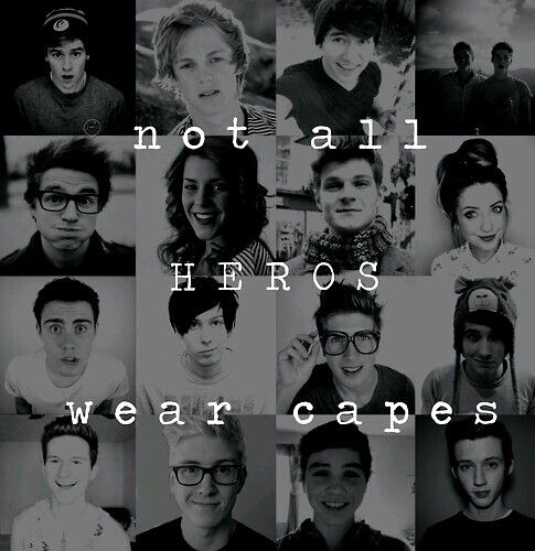 Not All Heros Wear capes. Connor Franta Casper Lee Jc Caylen Jack and Jack Joe Sugg Grace Helbig Marcus Butler Zoe(Zoella) Sugg Alfie Days Dan and Phil Joey Graceffa Ricky Dillon Tyler Oakley SAM POTTORFF Troye Sivan!!!!!!!