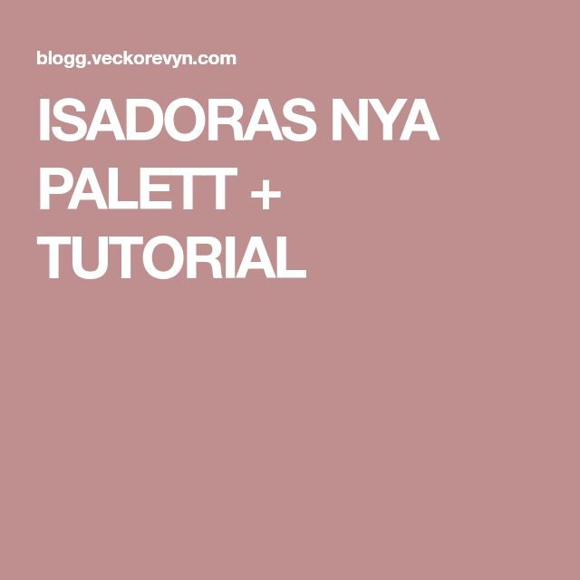 ISADORAS NYA PALETT + TUTORIAL