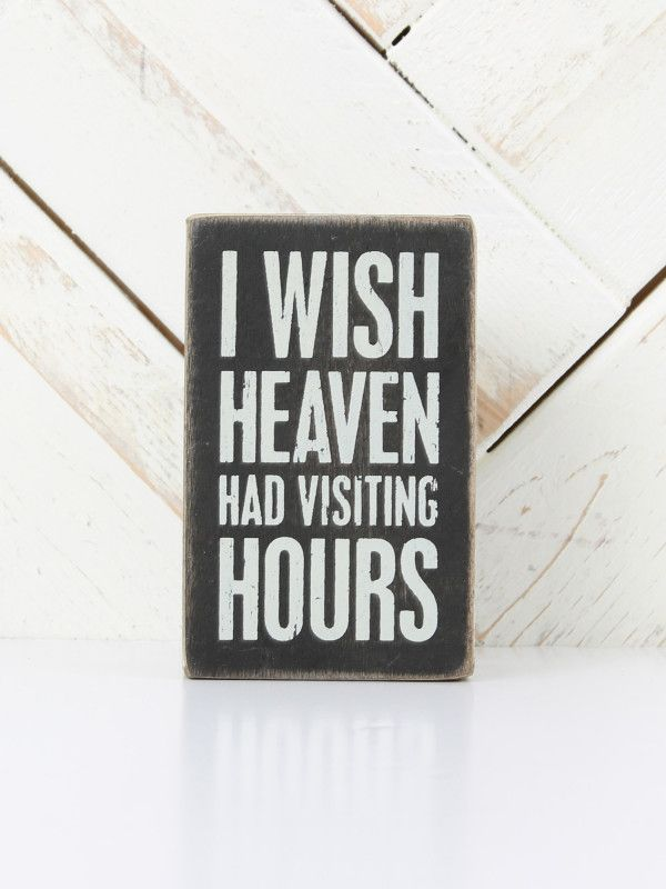 I Wish Heaven Had Visiting Hours Box Sign Quotes Box