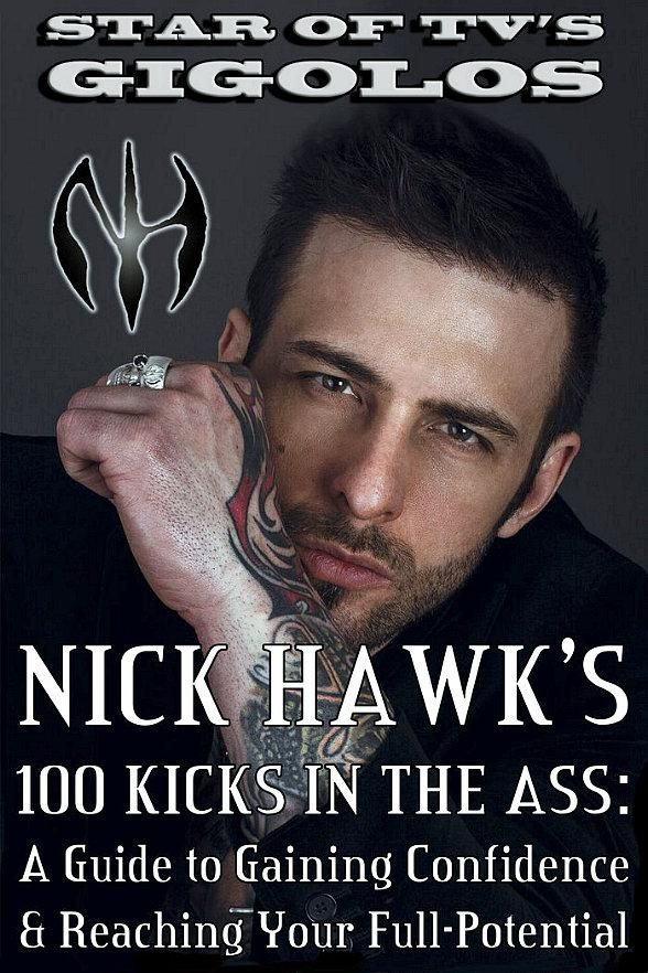 "New Book ""Nick Hawk's 100 Kicks in the Ass: a Guide to Gaining Confidence & Reaching Your Full-Potential"" is Now Available"