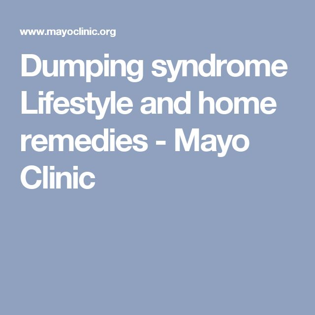 Dumping syndrome Lifestyle and home remedies - Mayo Clinic