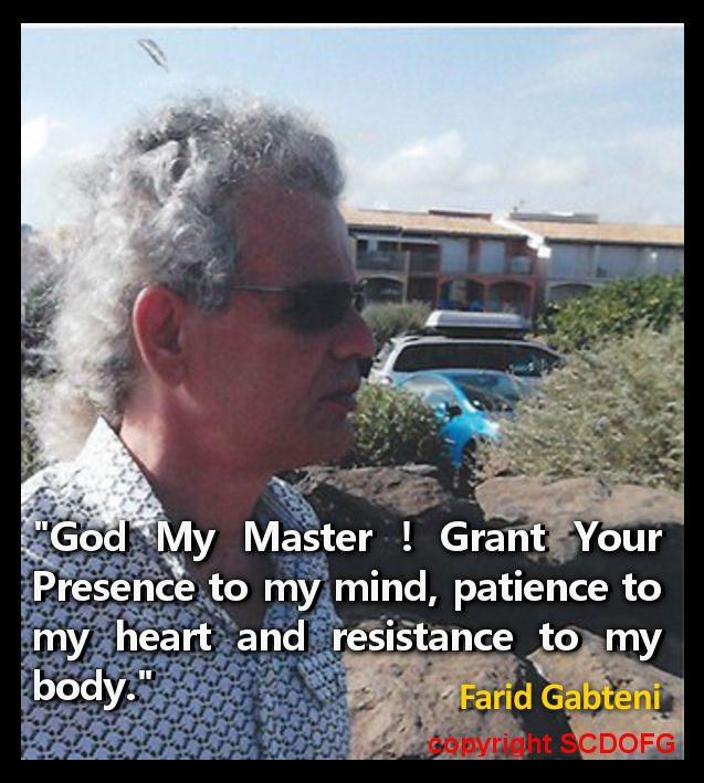 """God My Master! Grant Your Presence to my mind, patience to my heart and resistance to my body."" (Farid Gabteni)"