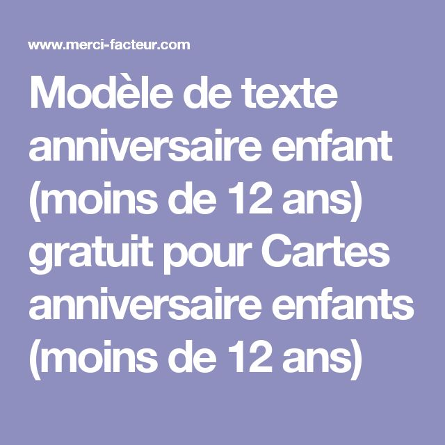 Modèle de texte anniversaire enfant (moins de 12 ans) gratuit pour Cartes anniversaire enfants (moins de 12 ans)