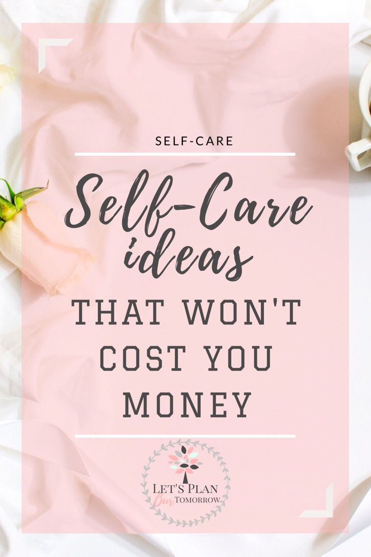 Self Care ideas that wont cost you money. When you don't to care for yourself during busy times. letsplanourtomorrow.com