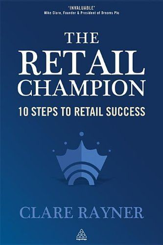The Retail Champion: 10 Steps to Retail Success by Clare Rayner. Save 28 Off!. $32.11. Publication: June 18, 2012. Author: Clare Rayner. Publisher: Kogan Page (June 18, 2012)